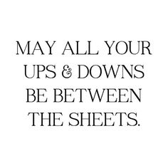 This made me giggle. May all your ups and downs be between the sheets. Sex Quotes, Happy Quotes, Funny Quotes, Funny Flirty Quotes, Random Quotes, Sarcastic Quotes, The Words, Quotes To Live By, Love Quotes