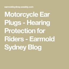 Motorcycle Ear Plugs - Hearing Protection for Riders  - Earmold Sydney Blog