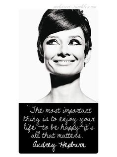 ~The most important thing is to enjoy your life to be Happy.It´s all that matters…Audrey Hepburn ~ Quotable Quotes, Book Quotes, Me Quotes, Funny Quotes, Qoutes, Great Quotes, Quotes To Live By, Inspirational Quotes, Meaningful Quotes