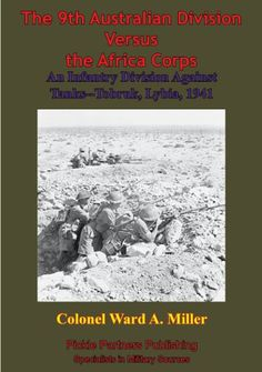 The 9th Australian Division Versus the Africa Corps: An Infantry Division Against Tanks-Tobruk, Libya, 1941 [Illustrated Edition]. The 9th Australian Division Versus the Africa Corps: An Infantry Division Against Tanks-Tobruk, Libya, 1941 provides the reader with a valuable historical context for evaluating how light infantry forces can confront armored attacks. The Australian infantry achieved victory through a successful all-around defense against tank attacks in force.