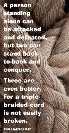 Ecclesiastes 4:12 A cord of three strands is not easily broken