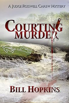 Amazon.com: Courting Murder (Judge Rosswell Carew Mystery Series Book 1) eBook: Bill Hopkins: Kindle Store