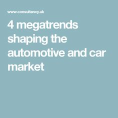 4 megatrends shaping the automotive and car market