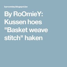 "By RoOmieY: Kussen hoes ""Basket weave stitch"" haken"