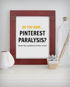 """""""Pinterest Paralysis"""" ...learn the symptoms and the cure."""