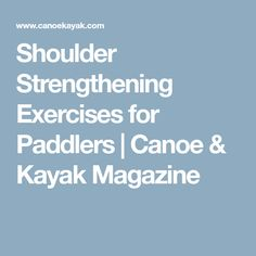Shoulder Strengthening Exercises for Paddlers | Canoe & Kayak Magazine