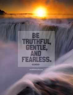 Be truthful, gentle, and fearless | Gandhi Quote