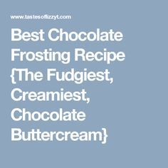 Best Chocolate Frosting Recipe {The Fudgiest, Creamiest, Chocolate Buttercream}