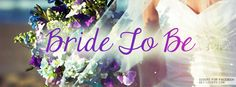 Bride To Be - Facebook Covers from Get-Covers.com