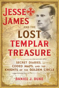 The NOOK Book (eBook) of the Jesse James and the Lost Templar Treasure: Secret Diaries, Coded Maps, and the Knights of the Golden Circle by Daniel J. Templar Treasure, Destiny Book, Tree Of Life Symbol, Daniel J, Treasure Maps, Treasure Hunting, Treasure Island, Secret Diary, Golden Circle