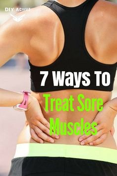 7 Ways to Relax and Treat Sore Muscles via @DIYActiveHQ #muscle #TreatSoreMuscles