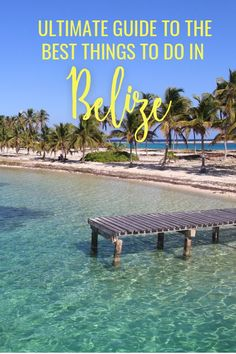 Ultimate Guide to the Best Things to Do In Belize