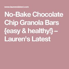 No-Bake Chocolate Chip Granola Bars {easy & healthy!} – Lauren's ...