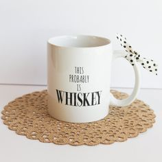 THIS PROBABLY IS WHISKEY MUG