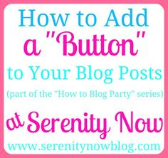 Serenity Now: How to Add a Blog Button to Your Post