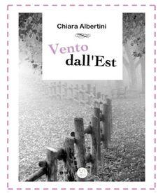 La biblioteca della Ele : Recensione #12 : VENTO DALL'EST di Albertini Chiar...