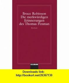 Die merkw�rdigen Erinnerungen des Thomas Penman (German Edition) (9781400039722) Bruce Robinson , ISBN-10: 140003972X  , ISBN-13: 978-1400039722 ,  , tutorials , pdf , ebook , torrent , downloads , rapidshare , filesonic , hotfile , megaupload , fileserve