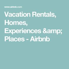 Vacation Rentals, Homes, Experiences & Places - Airbnb - Get $25 credit with Airbnb if you sign up with this link http://www.airbnb.com/c/groberts22