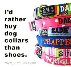 Fabric Dog Collars, Leashes, Harnesses in tons of different styles.// Truth. Kinda lol.