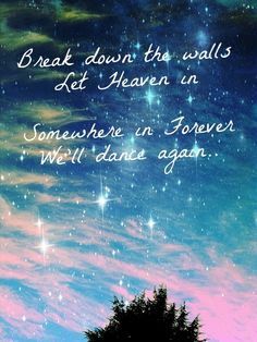 Break down the walls let heaven in, Somewhere in forever we'll dance again #lovewillremember #quotes #selenagomez