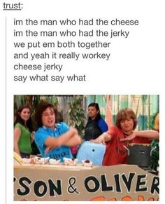 Jackson and Oliver. My favorite episode, just for the Cheese Jerky scenes.