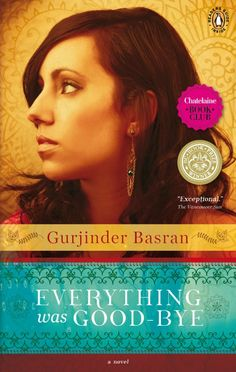 Everything was Good-bye by Gurjinder Basran tells the story of a young woman caught between personal desire and cultural expectations.