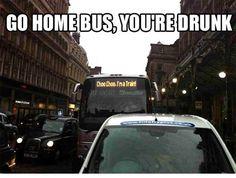 Choo choo, I'm a train.  Go home bus, you're drunk