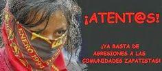 ¡ALTO A LA GUERRA CONTRA LAS BASES DE APOYO ZAPATISTAS! Colectivo de Adherentes a la Sexta en Barcelona