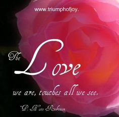 The love we are touches all we see - P. Hosie Robinson