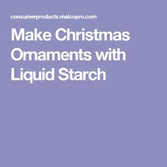 Make Christmas Ornaments with Liquid Starch