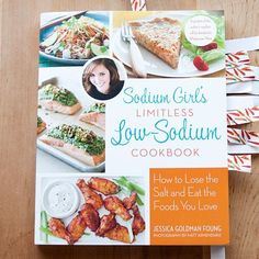 Sodium Girl's Limitless Low-Sodium Cookbook by Jessica Goldman Foung — New Cookbook