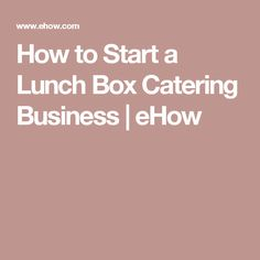 How to Start a Lunch Box Catering Business | eHow