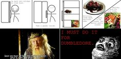 I MUST DO IT FOR DUMBLEDORE!