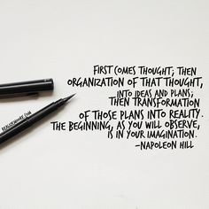 First comes thought; then organization of that thought, into ideas and plans; then transformation of those plans into reality. The beginning, as you will observe, is in your imagination. -Napoleon Hill