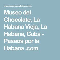 Museo del Chocolate, La Habana Vieja, La Habana, Cuba - Paseos por la Habana .com