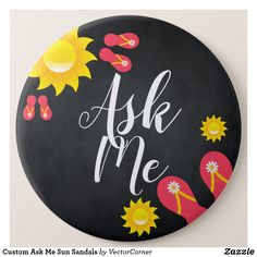 Custom Ask Me Sun Sandals Button