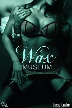 Review: Wax Museum by Lexie Lashe @ravenhappyhour