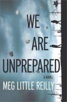 We are unprepared : a novel / Meg Little Reilly.