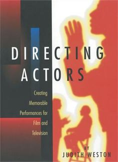 Directing Actors: Creating Memorable Performances for Film and Television by Judith Weston - Biz Books