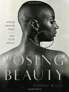 Posing Beauty: African American Images from the 1890s to the Present by Deborah Willis,http://smile.amazon.com/dp/0393066967/ref=cm_sw_r_pi_dp_a2kztb1BSJKV5ARR