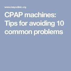 CPAP machines: Tips for avoiding 10 common problems