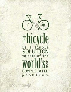 Velo Love again...  The bicycle is a simple solution to some of the world's most complicated problems.