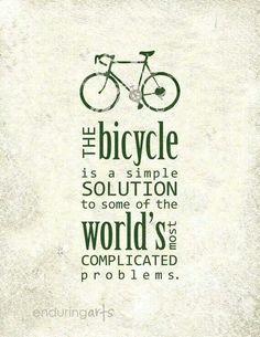 The bicycle is a simple solution to some of the world's most complicated problems. / La bicyclette est une solution simple aux problèmes du monde les plus compliqués.