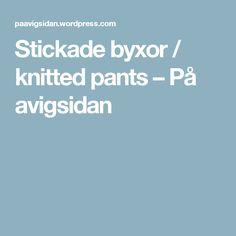 Stickade byxor / knitted pants – På avigsidan