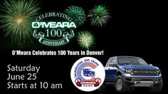 It's Omeara fords 100th Anniversary Party! Saturday June 25th from 10 am til around 4:00 at O'Meara Ford Center 400 West 104th in Northglenn.