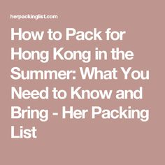 How to Pack for Hong Kong in the Summer: What You Need to Know and Bring - Her Packing List