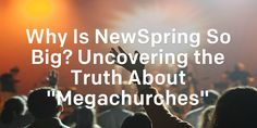 """Why Is NewSpring So Big? Uncovering the Truth About """"Megachurches"""" 