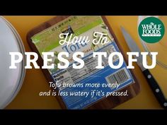 How To Press Tofu | Cooking Techniques l Whole Foods Market - YouTube