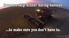 Farmers skip dinner during harvest... to make sure you don't have to. www.titanoutletstore.com