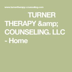 TURNER THERAPY& COUNSELING. LLC - Home